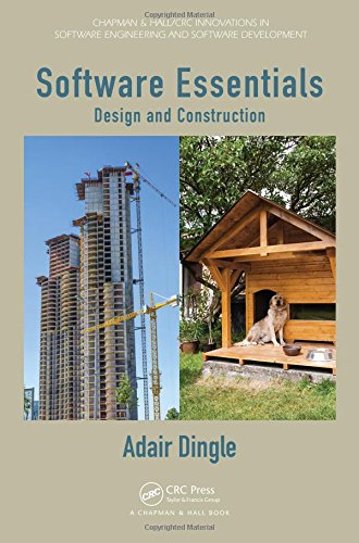 Software Essentials: Design and Construction (Chapman & Hall/CRC Innovations in Software Engineering and Software Development)