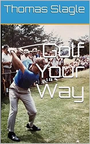 Golf Your Way por Thomas Slagle