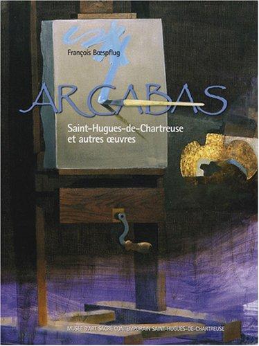 Arcabas : Saint-Hugues-de-Chartreuse et autres oeuvres par François Boespflug