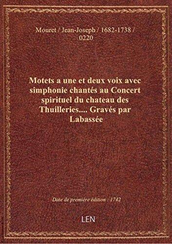 Motets a une et deux voix avec simphonie chantés au Concert spirituel du chateau des Thuilleries....