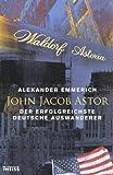 Image de John Jacob Astor: Der erfolgreichste deutsche Auswanderer