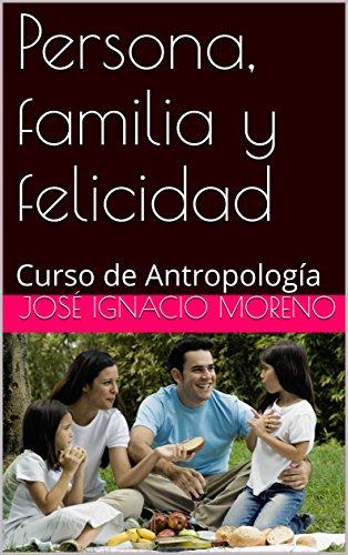 Persona, familia y felicidad: Curso de Antropología