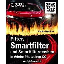 Photoshop-Kurs: Filter, Smartfilter und Filtermasken: in Adobe Photoshop CC 2015 (Mediengestaltung mit Vollgas)