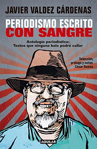 Periodismo Escrito Con Sangre. Antologia Periodistica: Textos Que Ninguna Bala P Odra Callar / Journalism Written with Blood. Chronicles and Accounts