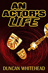 An Actor's Life: A Short  Dark Comedy - With a Twist