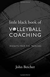 Little Black Book of Volleyball Coaching (Insights From the Trenches) 1st edition by John L. Betcher (2009) Paperback
