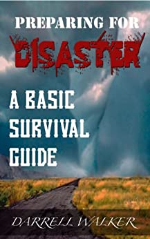 Preparing For Disaster: A Basic Survival Guide Book (English Edition) von [Walker, Darrell]