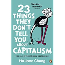 23 Things They Don't Tell You About Capitalism by Chang, Ha-Joon (2011) Paperback