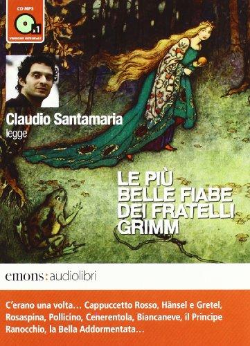 Le pi belle fiabe dei fratelli Grimm lette da Claudio Santamaria. Audiolibro. CD Audio formato MP3. Ediz. integrale