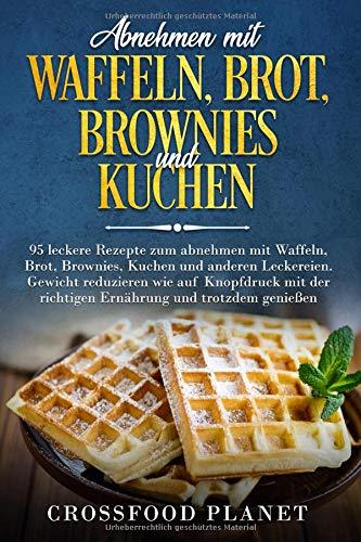 Buchseite und Rezensionen zu 'Abnehmen mit Waffeln , Brot, Brownies und Kuchen' von Crossfood Planet