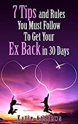 7 Tips and Rules you Must Follow to Get Your Ex Back in 30 Days