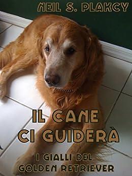 Il cane ci guiderà di [Plakcy, Neil S.]