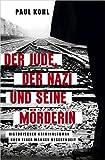 Buchinformationen und Rezensionen zu Der Jude, der Nazi und seine Mörderin von Paul Kohl