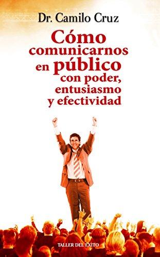 Como Comunicarnos En Publico Con Poder, Entusiasmo y Efectividad