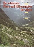 Die schönsten Pässe und Höhenstraßen der Alpen - Dieter Maier