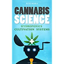 CANNABIS: Marijuana Growing Guide - Hydroponics, Automated Cultivation Systems and Modern Greenhouse Technologies (CANNABIS SCIENCE, Cannabis Cultivation, ... Marijuana Business Book 1) (English Edition)