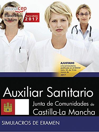 Auxiliar Sanitario. Junta de Comunidades de Castilla-La Mancha. Simulacros de examen por AA.VV
