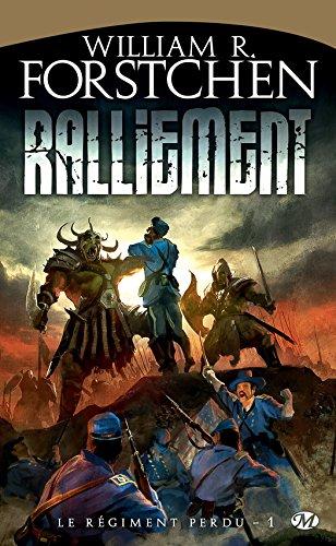 Ralliement: Le Régiment perdu, T1 (Fantasy) par William R. Forstchen