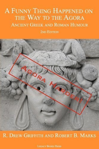 A Funny Thing Happened on the Way to the Agora: Ancient Greek and Roman Humour - 2nd Edition: Agora Harder! by R. Drew Griffith (July 8 2011)