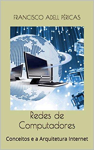 Redes de Computadores: Conceitos e a Arquitetura Internet (Portuguese Edition) (Computadoras De Redes)