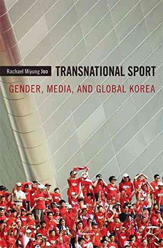[Transnational Sport: Gender, Media, and Global Korea] (By: Rachael Miyung Joo) [published: April, 2012]