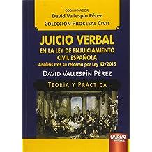 Juicio Verbal en la Ley de Enjuiciamiento Civil Española. Análisis Tras Su Reforma por Ley 42-2015. Teoría y Práctica (Em Portuguese do Brasil)