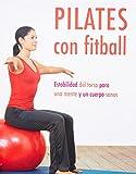 Pilates Con Fitball: Estabilidad Del Torso Para Una Mente Y Un Cuerpo Sanos