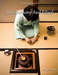 An Introduction To Tea Ceremony And Ritual (English Edition)
