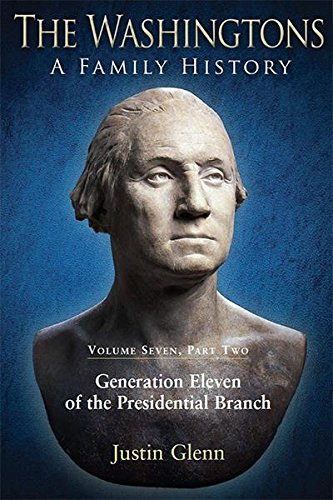 the-washingtons-volume-7-part-2-generation-eleven-of-the-presidential-branch-the-washingtons-a-famil