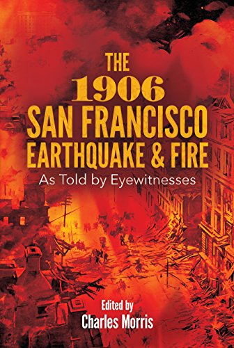 The 1906 San Francisco Earthquake and Fire: As Told by Eyewitnesses (English Edition)