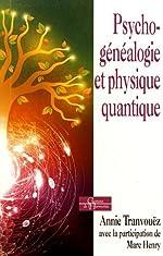 Psychogénéalogie et physique quantique de Annie Tranvouëz