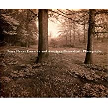 [(Peter Henry Emerson and American Naturalistic Photography )] [Author: Christian A. Peterson] [Sep-2008]