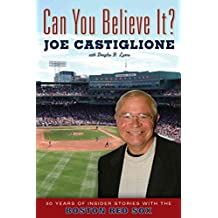 [Can You Believe It?: 30 Years of Insider Stories with the Boston Red Sox] (By: Joe Castiglione) [published: April, 2012]