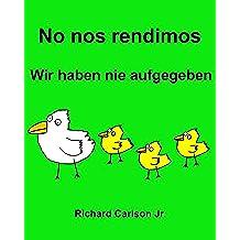 No nos rendimos Wir haben nie aufgegeben : Libro ilustrado para niños Español (Latinoamérica)-Alemán (Edición bilingüe)