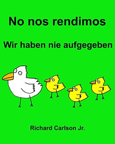 No nos rendimos Wir haben nie aufgegeben : Libro ilustrado para ninos Espanol (Latinoamerica)-Aleman (Edicion bilingue) epub