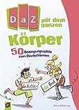 DaZ mit dem ganzen Körper: 50 Bewegungsspiele zum Deutschlernen