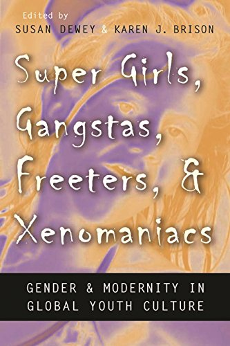 Super Girls, Gangstas, Freeters, and Xenomaniacs: Gender and Modernity in Global Youth Culture (Gender and Globalization) (English Edition)