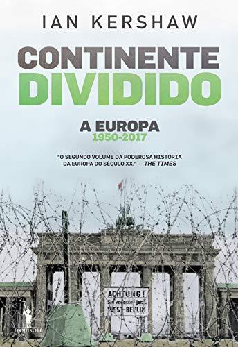 Continente Dividido: A Europa, 1950-2017 (Portuguese Edition) por Ian Kershaw