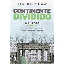 Continente Dividido: A Europa, 1950-2017 (Portuguese Edition)