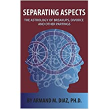 Separating Aspects: The Astrology of Breakups, Divorce, and Other Partings (English Edition)