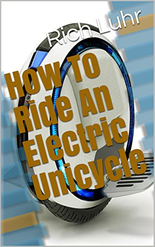 How To Ride An Electric Unicycle (English Edition)