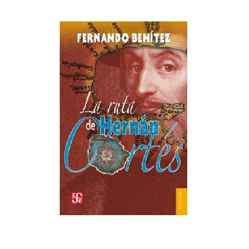 La ruta de Hernán Cortés (Coleccion Popular)