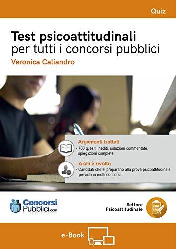 Test psicoattitudinaali per tutti i Concorsi Pubblici: Test psicoattitudinaali per tutti i Concorsi Pubblici, edizione ConcorsiPubblici,com (LibrieConcorsi.com) (Italian Edition)