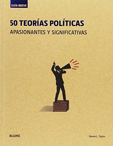 Guía Breve. 50 teorías políticas (rústica): apasionantes y significativas