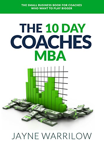 the-10-day-coaches-mba-the-small-business-book-for-coaches-who-want-to-play-bigger-english-edition