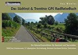 Das Südtirol & Trentino GPS RadReiseBuch: Ein Fahrrad-Tourenführer für Rennrad und Tourenbike - Kay Wewior