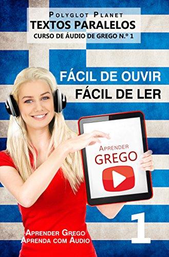 Aprender Grego - Textos Paralelos   Fácil de ouvir   Fácil de ler: CURSO DE ÁUDIO DE GREGO N.º 1 (Aprender Grego   Aprenda com Áudio) (Portuguese Edition)