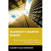McKinsey's Marvin Bower: Vision, Leadership, and the Creation of Management Consulting by Elizabeth Haas Edersheim (2006-02-24)
