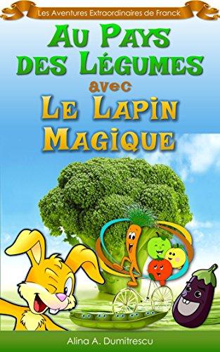 Au Pays des Légumes avec le Lapin magique: Manger sainement (Les Aventures Extraordinaires de Franck t. 5)