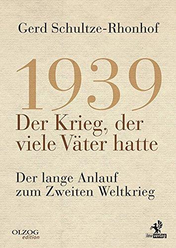 1939 - Der Krieg, der viele Väter hatte: Der lange Anlauf zum Zweiten Weltkrieg